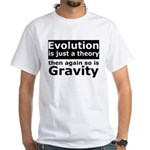 Evolution Is A Theory Like Gravity White T-Shirt