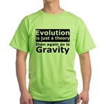 Evolution Is A Theory Like Gravity Green T-Shirt