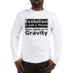 Evolution Is A Theory Like Gravity Long Sleeve T-S