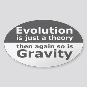 Evolution Is A Theory Like Gravity Sticker (Oval)