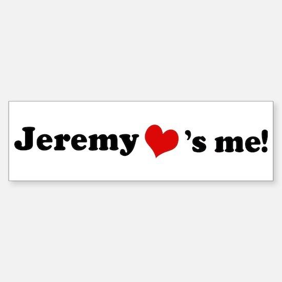 Jeremy loves me Bumper Bumper Bumper Sticker