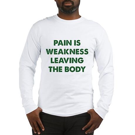 Pain is Weakness Leaving the Body Long Sleeve T-Sh