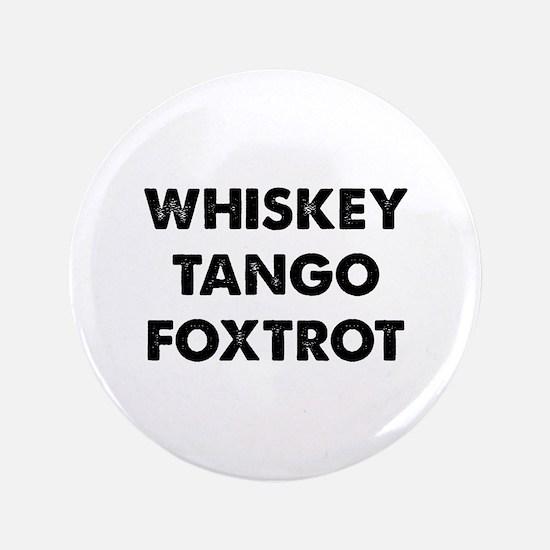 "Wiskey Tango Foxtrot 3.5"" Button"