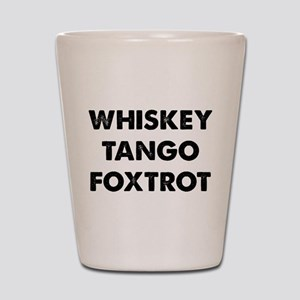 Wiskey Tango Foxtrot Shot Glass