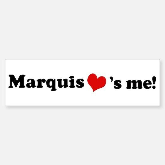Marquis loves me Bumper Bumper Bumper Sticker