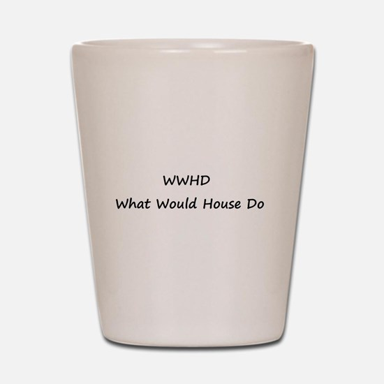 WWHD What Would House Do Shot Glass