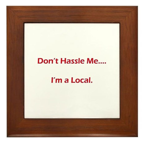 Don't Hassle Me...I'm a Local Framed Tile