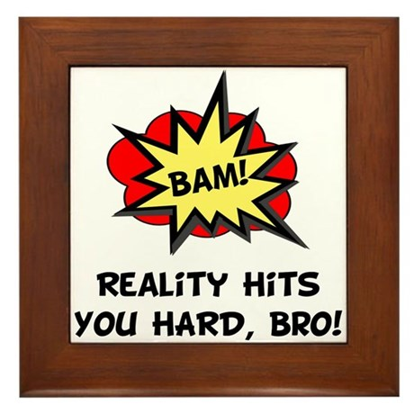 Reality Hits You Hard, Bro! Framed Tile