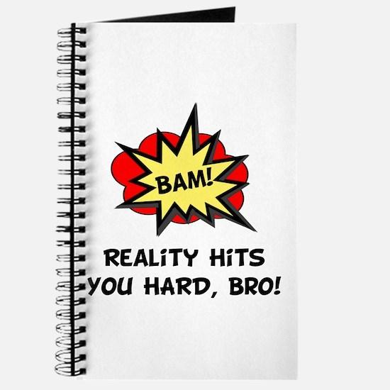 Reality Hits You Hard, Bro! Journal