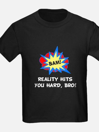 Reality Hits You Hard, Bro! T