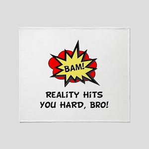 Reality Hits You Hard, Bro! Throw Blanket