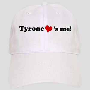 Tyrone loves me Cap