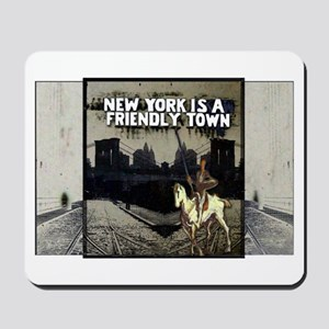 NY is a Friendly Town Mousepad