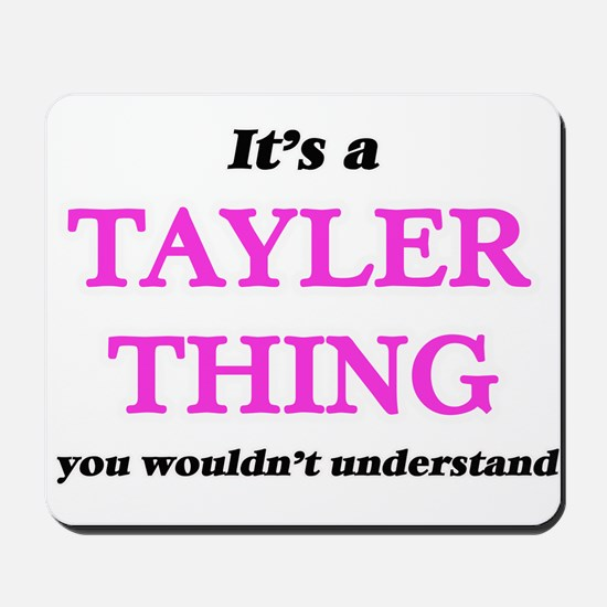 It's a Tayler thing, you wouldn' Mousepad