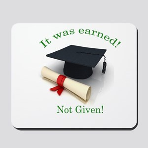 It was earned! Not Given! Mousepad