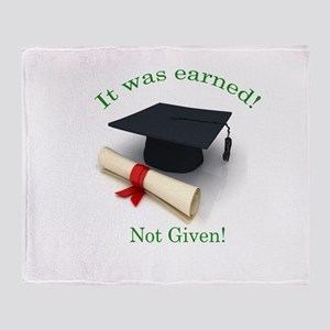 It was earned! Not Given! Throw Blanket