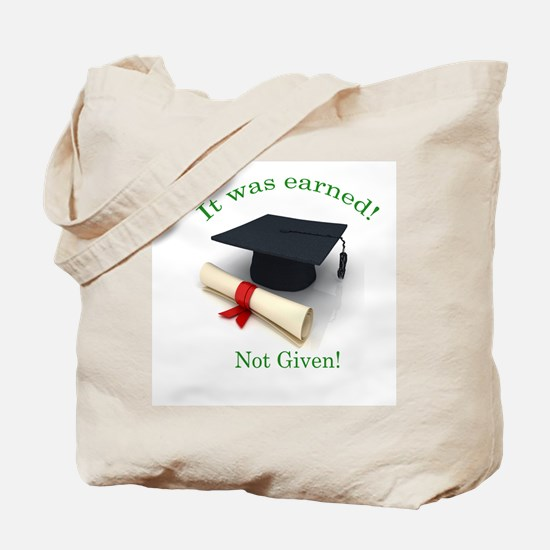 It was earned! Not Given! Tote Bag