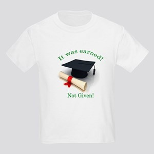 It was earned! Not Given! Kids Light T-Shirt