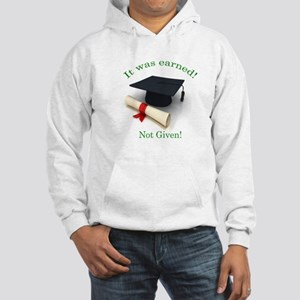 It was earned! Not Given! Hooded Sweatshirt