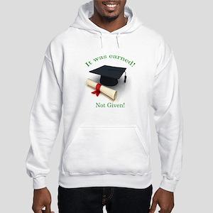 It was earned! Not Given! Hooded Sweatshirt