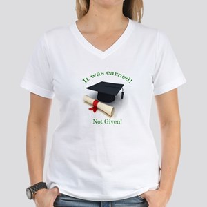 It was earned! Not Given! Women's V-Neck T-Shirt
