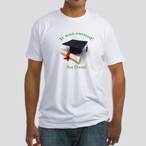 It was earned! Not Given! Fitted T-Shirt