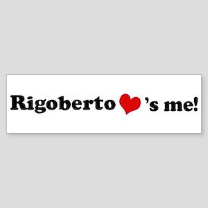 Rigoberto loves me Bumper Sticker