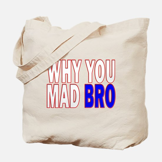 Why you mad bro Tote Bag