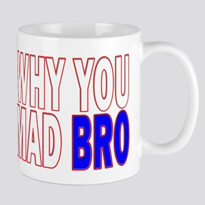 Why you mad bro Mug