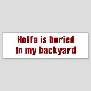 Hoffa is buried... Bumper Sticker