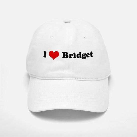 I Love Bridget Baseball Baseball Cap