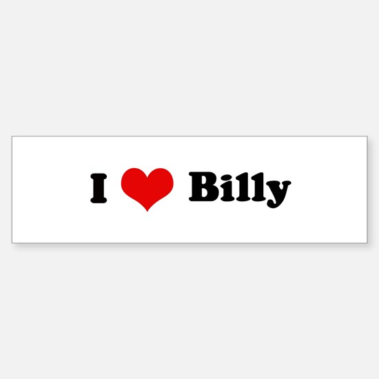 I Love Billy Bumper Bumper Bumper Sticker
