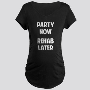 Party Now Rehab Later Maternity Dark T-Shirt