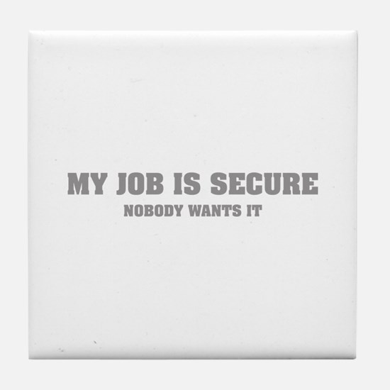 My Job is Secure Tile Coaster