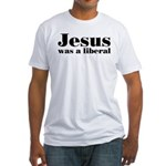 Jesus Was A Liberal Fitted T-Shirt