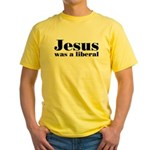 Jesus Was A Liberal Yellow T-Shirt