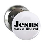 "Jesus Was A Liberal 2.25"" Button"