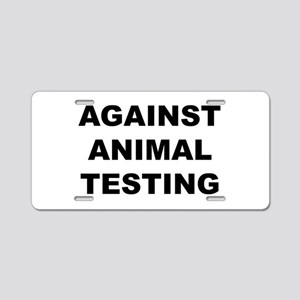 Against Animal Testing Aluminum License Plate
