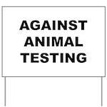 Against Animal Testing Yard Sign
