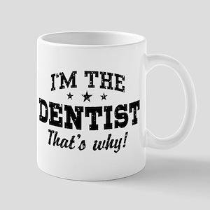 I'm The Dentist That's Why Mug