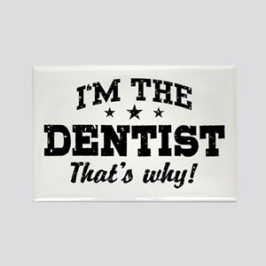 I'm The Dentist That's Why Rectangle Magnet