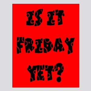 Is it Friday yet? Small Poster