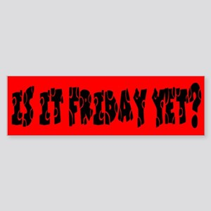 Is it Friday yet? Bumper Sticker