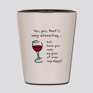 Seen my wine funny Shot Glass