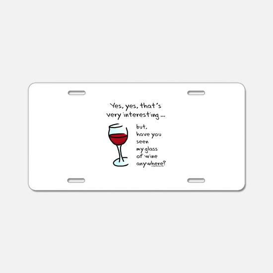 Seen my wine funny Aluminum License Plate