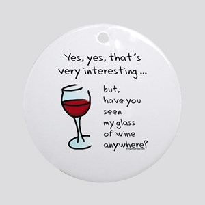 Seen my wine funny Ornament (Round)
