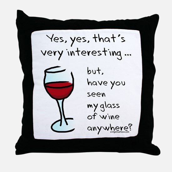 Seen my wine funny Throw Pillow