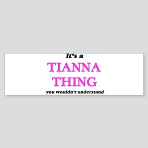 It's a Tianna thing, you wouldn Bumper Sticker