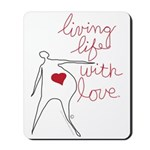 Living Life With Love™ Mousepad