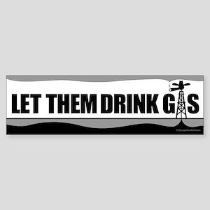 Let Them Drink Gas B&W Sticker (Bumper)